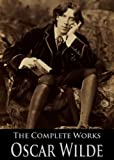 the complete works of oscar wilde the picture of dorian gray the importance of being earnest the happy prince and other tales teleny and more