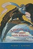 America's Struggle with Empire, Peter J. Kastor, 0872899209