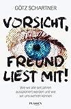 Vorsicht, Freund liest mit!: Wie wir alle seit Jahren ausspioniert werden und wie wir uns wehren können
