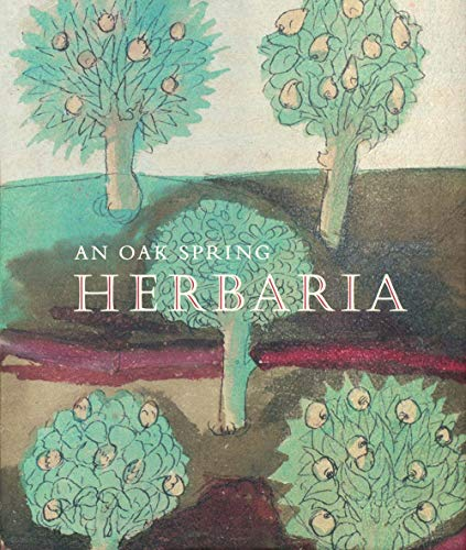 Oak Foundation - An Oak Spring Herbaria: Herbs and Herbals from the Fourteenth to the Nineteenth Centuries: A Selection of the Rare Books, Manuscripts and Works of Art ... Mellon (Oak Spring Garden Foundation Series)