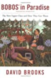 Bobos in Paradise: The New Upper Class and How They Got There by David Brooks (2000-05-03)