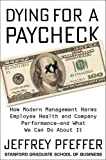 Dying for a Paycheck: How Modern Management Harms Employee Health and Company Performance—and What We Can Do About It