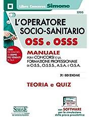 L'operatore socio-sanitario OSS e OSSS. Manuale per i concorsi e la formazione professionale di O.S.S., O.S.S.S., A.S.A. e O.S.A. Teoria e quiz. Con software di simulazione
