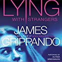 Lying with Strangers Audiobook by James Grippando Narrated by Alyssa Bresnahan