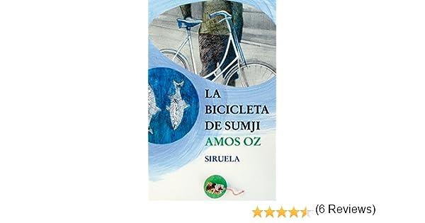 La bicicleta de Sumji: 122 (Las Tres Edades): Amazon.es: Oz, Amos, Peña Toro, Joaquín, Martínez-Lage, Miguel: Libros