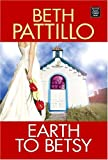 Earth to Betsy, Beth Pattillo, 1585478776