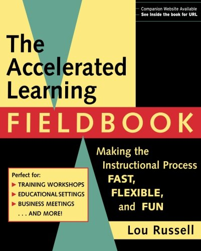 The Accelerated Learning Fieldbook: Making the Instructional Process Fast, Flexible, and Fun -
