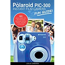 My Polaroid PIC-300 Instant Film Camera Fun Guide!: 101 Ideas, Games, Tips and Tricks For Weddings, Parties, Travel, Fun and Adventure! (Polaroid Instant Print Camera Books)