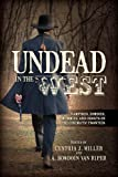 Undead in the West : Vampires, Zombies, Mummies, and Ghosts on the Cinematic Frontier, , 0810885441