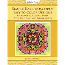 Simple Kaleidoscopes: Easy to Color Designs: An Adult Coloring Book With Bold Lines and Larger Spaces