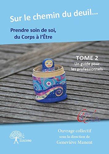 Sur Le Chemin Du Deuil, Prendre Soin De Soi Du Corps à L'être : Tome 2, Un Guide Pour Les Professionnels