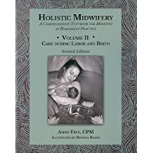 Holistic Midwifery: A Comprehensive Textbook for Midwives in Homebirth Practice, Vol. 2: Care of the Mother and Baby from the Onset of Labor Through the First Hours After Birth