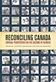 Reconciling Canada : Critical Perspectives on the Culture of Redress, Henderson, Jennifer and Wakeham, Pauline, 1442611685