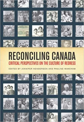 Reconciling Canada Critical Perspectives on the Culture of Redress