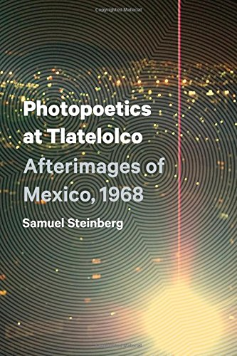 Photopoetics at Tlatelolco: Afterimages of Mexico, 1968 (Border Hispanisms) pdf
