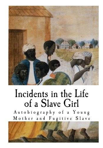 Incidents in the Life of a Slave Girl: Autobiography of a Young Mother and Fugitive Slave (Slavery in America)