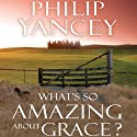 What's So Amazing About Grace? Audiobook by Philip Yancey Narrated by Bill Richards