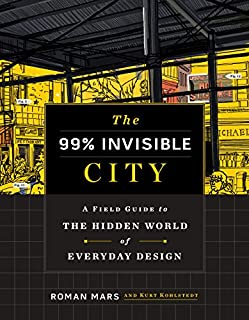Book Cover: The 99% Invisible City: A Field Guide to the Hidden World of Everyday Design