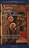 Chastity, Poverty and Obedience: Recovering the