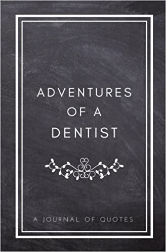 Amazon.com: Adventures of A Dentist: A Journal of Quotes ...