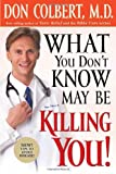 What You Don't Know May Be Killing You!, Donald Colbert, 159185217X