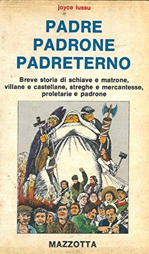 Padre padrone padreterno. Breve storia di schiave e matrone, villane e castellane, streghe e mercantesse, proletarie e padrone.