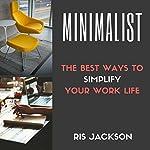 Minimalist: The Best Ways to Simplify Your Work Life | Ris Jackson