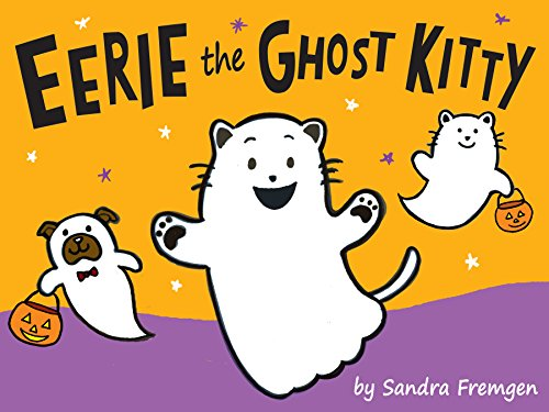 Eerie the Ghost Kitty: Eerie invites you to the Purrfect Halloween!  (A silly and cute rhyming book for babies and toddlers) -
