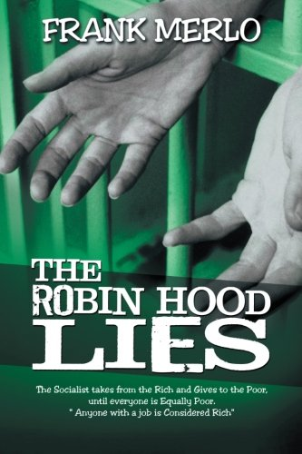 The Robin Hood Lies: The Socialist Takes From the Rich and Gives to the Poor, Until Everyone is Equally Poor.