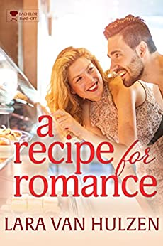 A Recipe for Romance (The Bachelor Bake-Off Book 5) by [Van Hulzen, Lara]