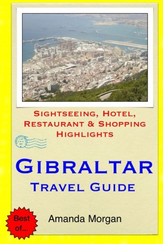 Gibraltar Travel Guide: Sightseeing, Hotel, Restaurant & Shopping Highlights