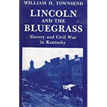 Lincoln and the Bluegrass: Slavery and Civil War in Kentucky