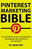 Pinterest Marketing Bible: The Definitive Guide to Marketing Your Brand and Products on Pinterest