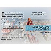 INTRODUCTION A LA COMPREHENSION DE LA NOMENCLATURE DOUANIERE (French Edition)