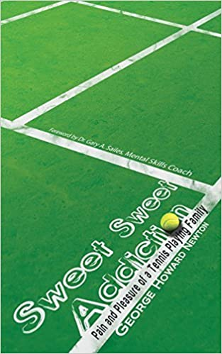 Sweet, Sweet Addiction: Pain and Pleasure of a Tennis Playing Family by Newton, George Howard (2014) Paperback: George Howard Newton: Amazon.com: Books