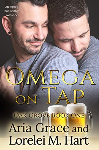 Omega On Tap: A Non Shifter Alpha Omega MPreg Romance (Oak Grove Book 1) by [Grace, Aria, Hart, Lorelei M.]