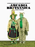 img - for Arcadia Britannica: A Modern British Folklore Portrait book / textbook / text book