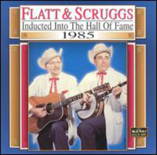 Super Hits: Flatt & Scruggs Inducted into the Country Music Hall of Fame 1985 1985 Hall Of Fame