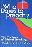 Who Dares to Preach?, Wallace E. Fisher, 0806617691