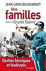 Nos familles dans la grande guerre par Jean-Louis Beaucarnot