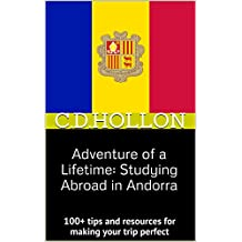 Adventure of a Lifetime: Studying Abroad in Andorra: 100+ tips and resources for making your trip perfect
