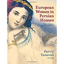 European Women in Persian Houses: Western Images in Safavid and Qajar Iran by Parviz Tanavoli (2016-03-30)