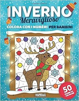 Inverno Meraviglioso Colora Con I Numeri Libro Di Attivita Da