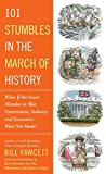 img - for 101 Stumbles in the March of History: What If the Great Mistakes in War, Government, Industry, and Economics Were Not Made? book / textbook / text book