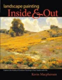 Landscape Painting Inside and Out: Capture the Vitality of Outdoor Painting in Your Studio With Oils