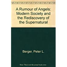 A Rumour of Angels: Modern Society and the Rediscovery of the Supernatural