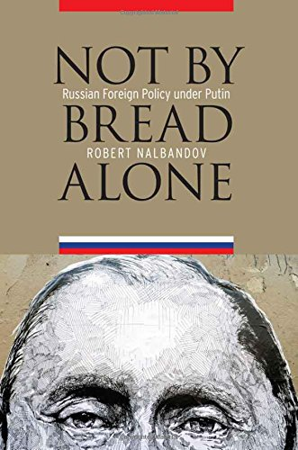 Download Not by Bread Alone: Russian Foreign Policy under Putin PDF