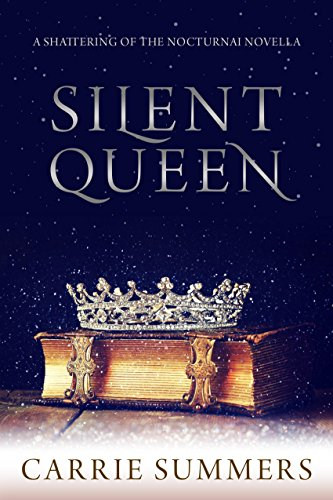 Silent Queen: A Shattering of the Nocturnai Prequel by [Summers, Carrie]