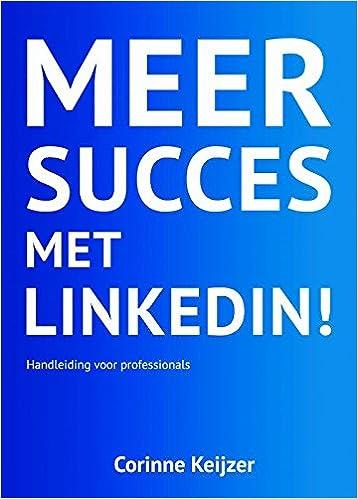 Meer succes met LinkedIn!: handleiding voor professionals ...