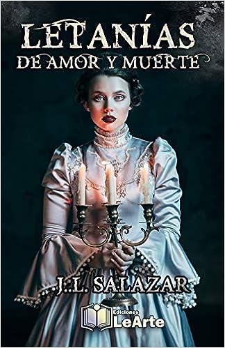 LETANÍAS DE AMOR Y MUERTE (ROMANCE PARANORMAL): Amazon.es: SALAZAR, J.L.: Libros